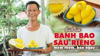 Ông Thọ Làm Bánh Bao Sầu Riêng Nhân Chảy Mềm Thơm, Ăn Cực Mê | Durian Buns