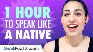 Do You Have 1 Hour? You Can Speak Like a Native Greek Speaker
