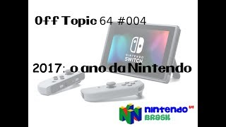 Off Topic 64 # 004   2017 o ano da Nintendo!