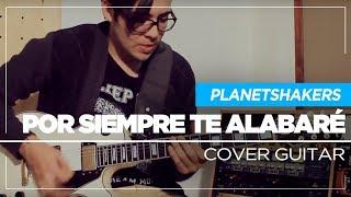 Planetshakers - Por Siempre te Alabaré | Endless Praise Cover Guitar - Sebastian Mora