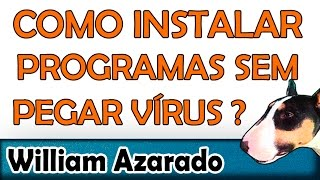 Como instalar programas sem pegar vírus