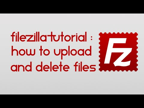 FileZilla Tutorial - How to upload and delete files