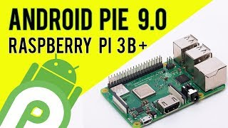 Android Pie 9.0 on Raspberry Pi 3