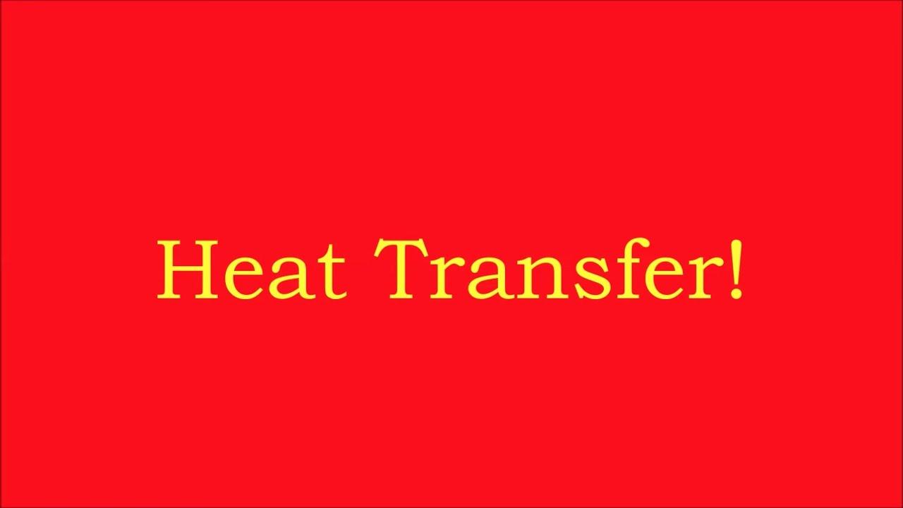 Heat Transfer- Conduction, Convection, Radiation