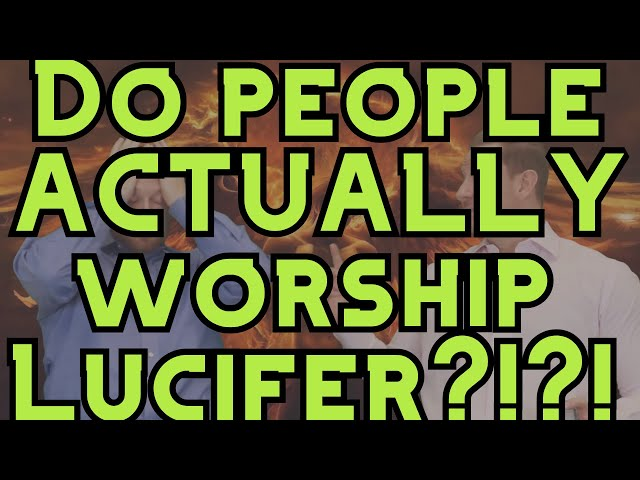 Do People ACTUALLY Worship Lucifer?!?!