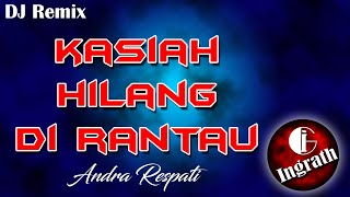 Download Mp3 Remix Kasiah Hilang Di Rantau Terbaru 2020 ~ Andra Respati | Remix By Ingrath