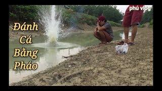 Thử Dùng pháo đánh cá và cái kết ( Fishing by powerful firecrackers)