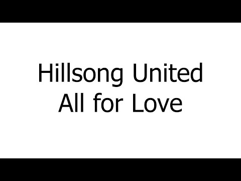 Hillsong United – All for Love (Music Sheets, Chords, & Lyrics)