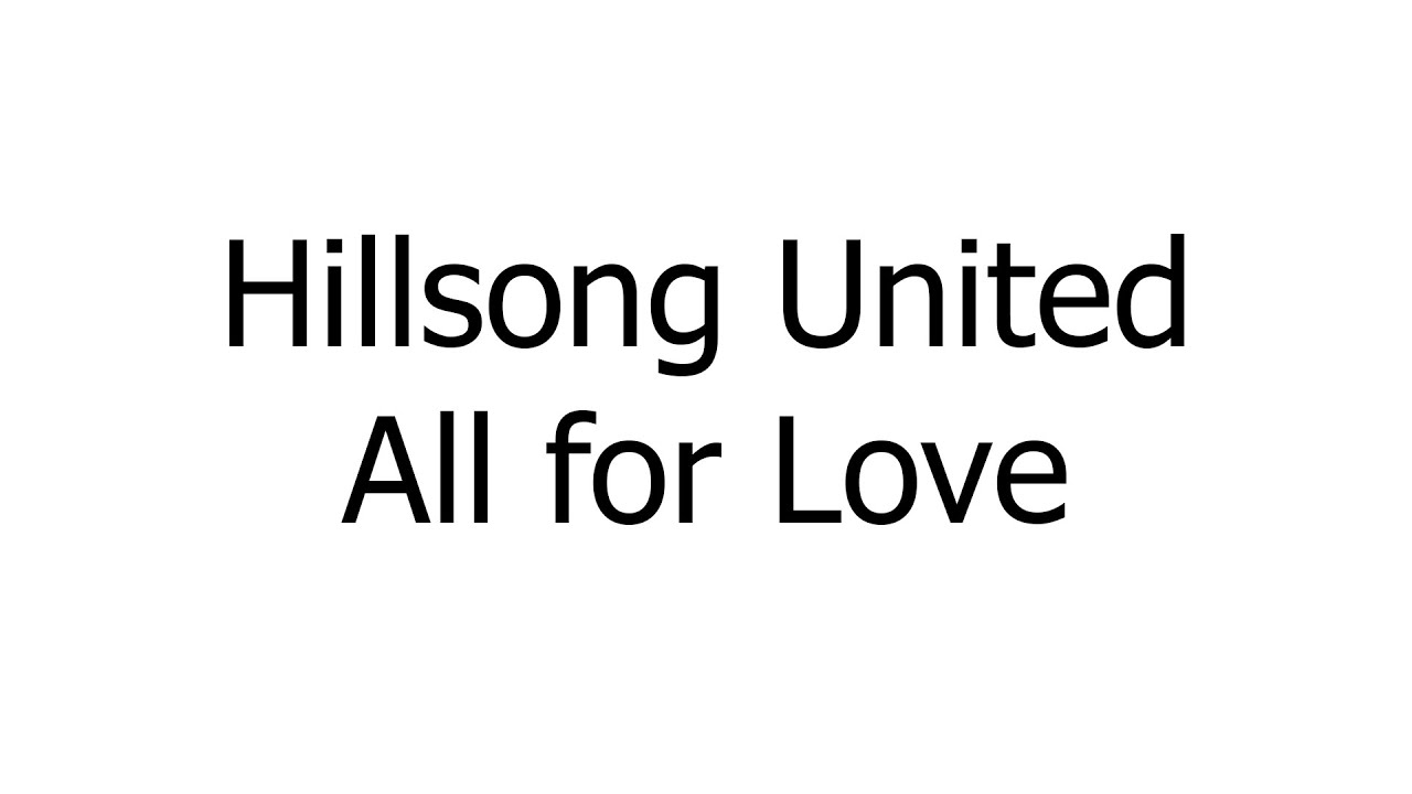 Hillsong united all for love music sheets chords lyrics hillsong united all for love music sheets chords lyrics hexwebz Choice Image