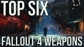 Top 6 Fallout 4 Weapons