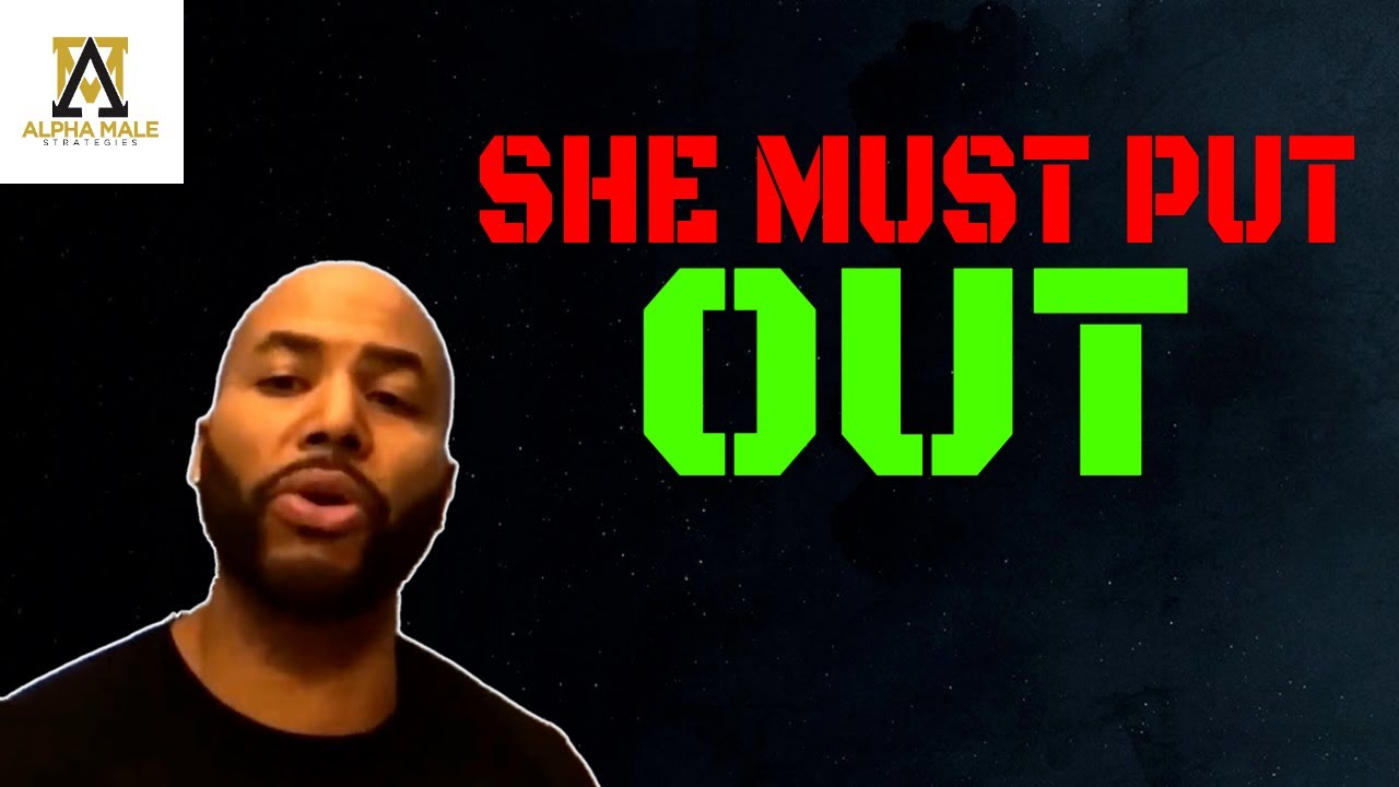 If She Doesn't Put Out, Put Her Out (@Alpha Male Strategies - AMS )