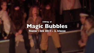 2. klasse • Teater i blå 2011 • Magic Bubbles