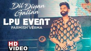 Parmish Verma (Live Concert) | LPU Event | Wamiqa Gabbi | Desi Crew | Dil Diyan Gallan
