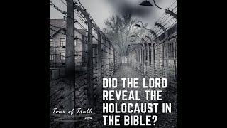 Is The Holocaust in Scripture? What is God Up To And How Does This Relate To Us Today?