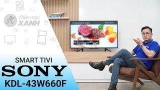Smart Tivi Sony 43 inch KDL-43W660F - Hàng mới chất như nước cất năm 2018 | Điện máy XANH