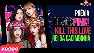 Gambar cover [Prévia] BLACKPINK - 'Kill This Love' M/V - VERSÃO REI DA CACIMBINHA