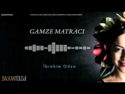 Gamze Matracı - İbraim Odza [ Balkantoloji © 2016 Kalan Müzik ]