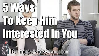 5 Ways To Keep Him Interested In You