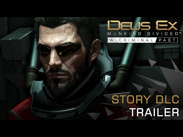 Deus Ex: Mankind Divided — A Criminal Past (видео)