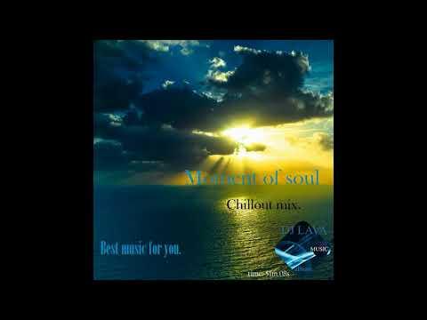 DJ Lava - Chillout mix (Moment of soul).