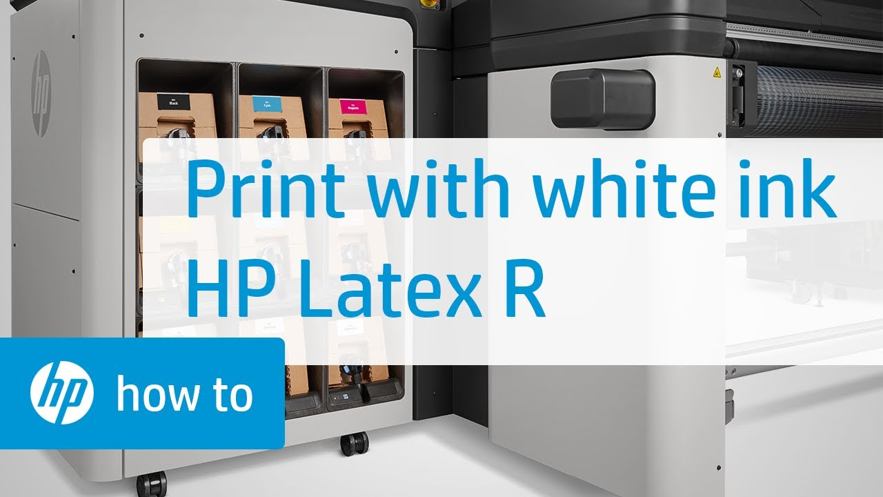 How To Print With White Ink on the HP Latex R Printer Series   HP Latex   HP