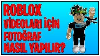 ROBLOX VİDEOLARI İÇİN FOTOĞRAF NASIL YAPILIR / ROBLOX TÜRKÇE