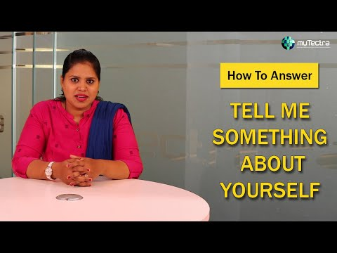 Interview Question: Tell Me Something About Yourself ?