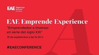 EAE Emprende Experience: Emprendedor e inversor en serie del siglo XXI | EAE Business School