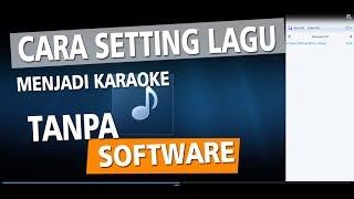 Cara Setting Lagu Agar Menjadi Karaoke #Tanpa Software