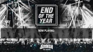 Repeat youtube video Smash The House - End Of The Year mix 2016