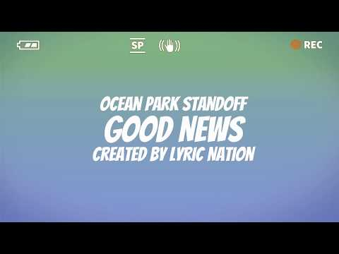 Good News - Ocean Park Standoff - HD Lyrics [Lyric Nation]