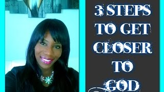 Easiest 3 Steps to Getting Closer to God 2015!!!