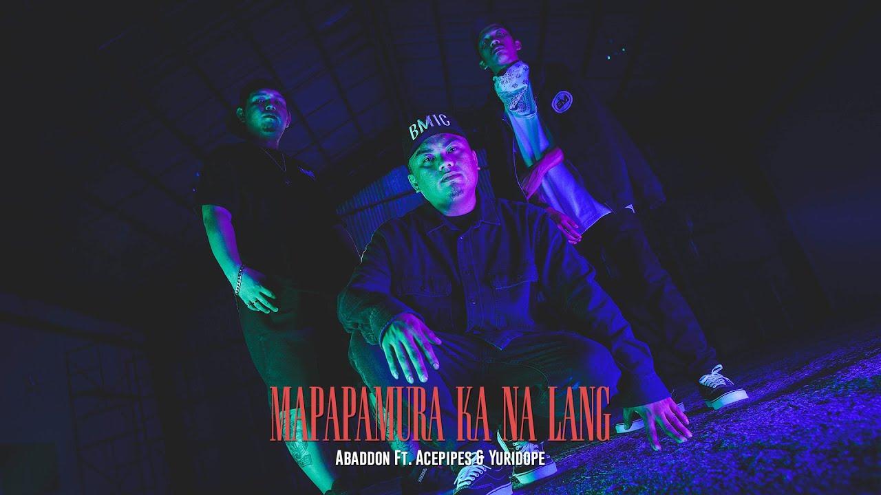Download Abaddon - Mapapamura Ka Na Lang Ft. Acepipes & Yuridope (Music Video)