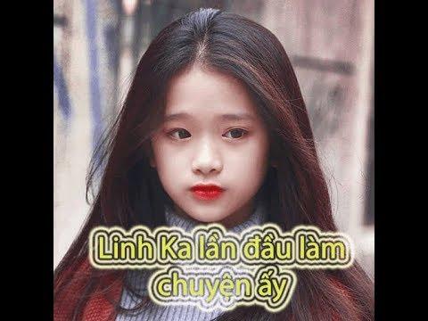 Hotgirl 10x Linh Ka lần đầu làm chuyện ấy