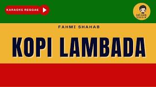 KOPI LAMBADA - Fahmi Shahab (Karaoke Reggae Version) By Daehan Musik