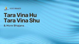 Tara Vina Hu Tara Vina Shu & More Bhajans | 15-Minute Bhakti