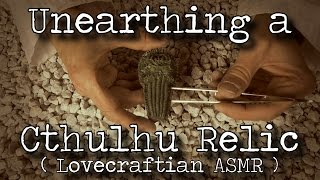 Unearthing a Cthulhu Relic (Lovecraftian ASMR)