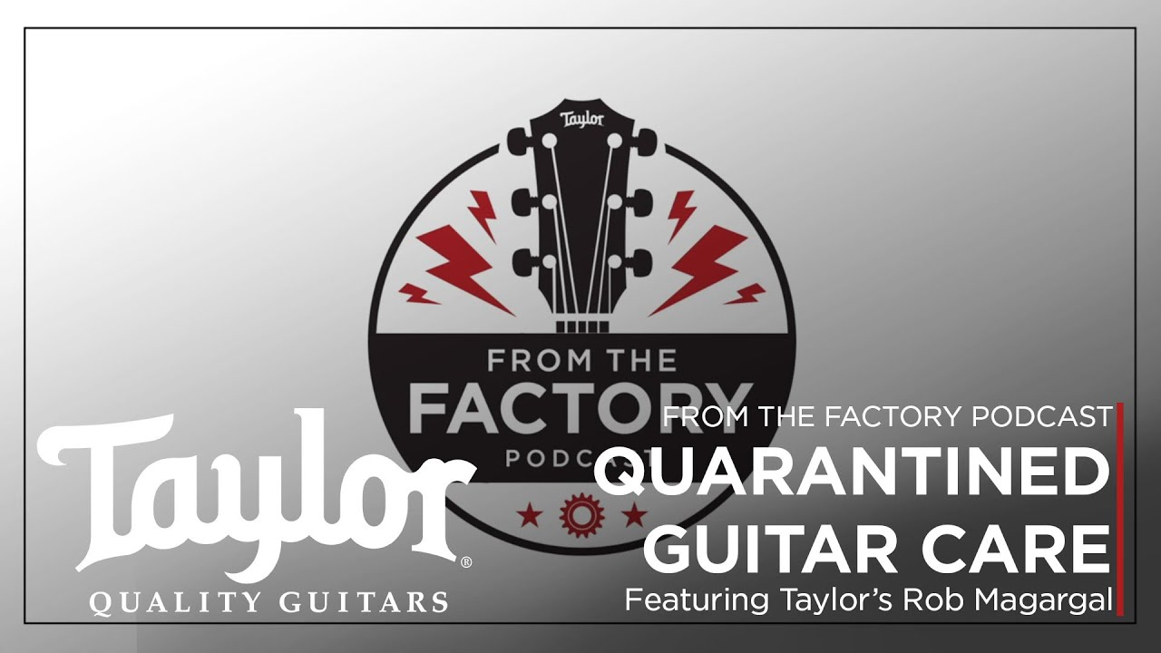 Quarantined Guitar Care | From The Factory Podcast