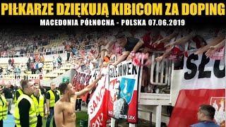 PIŁKARZE DZIĘKUJĄ KIBICOM ZA DOPING!: Macedonia Północna - Polska 07.06.2019