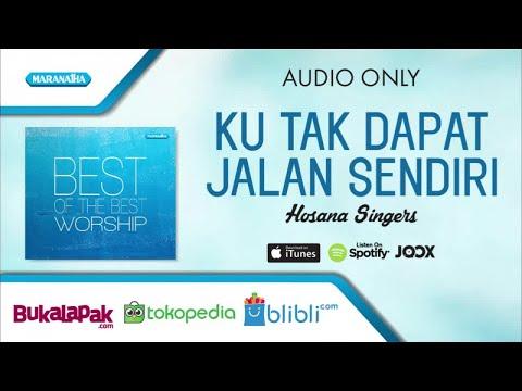 Ku Tak Dapat Jalan Sendiri - Hosana Singers (Audio)