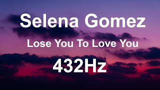 🔊Selena Gomez - Lose You To Love Me [432Hz]