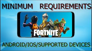 Minimum Requirements to play Fortnite Mobile on Any Android/IOS Devices    List of supported Devices