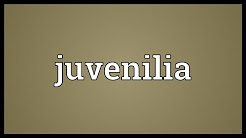 Juvenilia Meaning