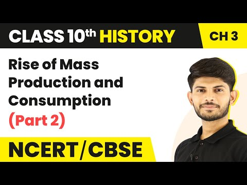 Rise Of Mass Production And Consumption (Part 2)   Class 10 History