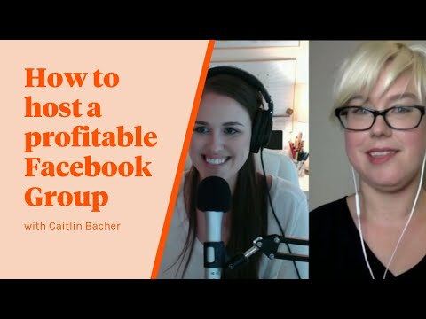 Episode 002: How to Host a Profitable Facebook Group with Caitlin Bacher