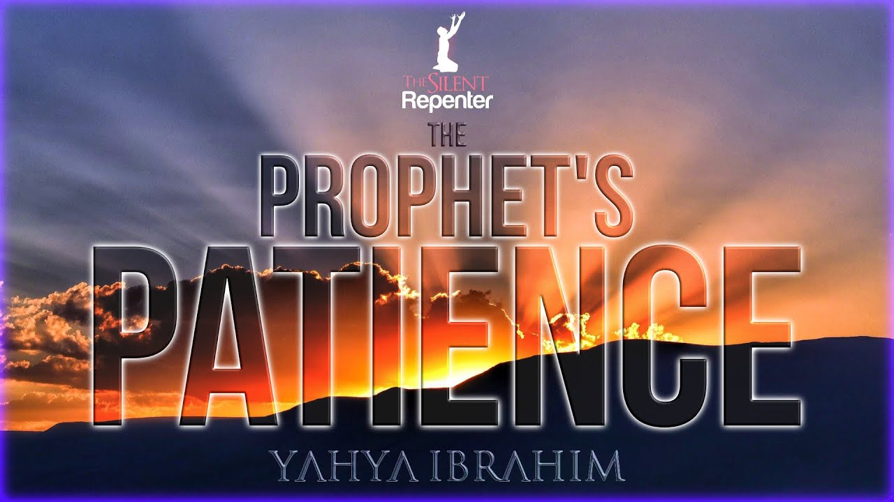The Prophet's Patience - Yahya Ibrahim - The Silent Repenter