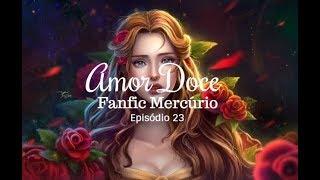 Amor Doce - Fanfic Mercúrio Episódio 23