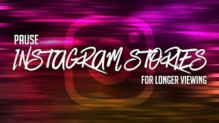 How To Pause Instagram Stories For Longer Viewing
