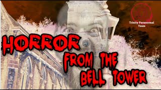 Horror In The Bell Tower | Ghost Hunt | Trinity Paranormal