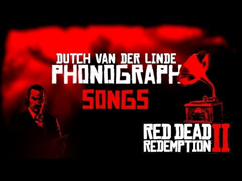 Red Dead Redemption 2 - Dutch Van Der Linde Phonograph's Songs